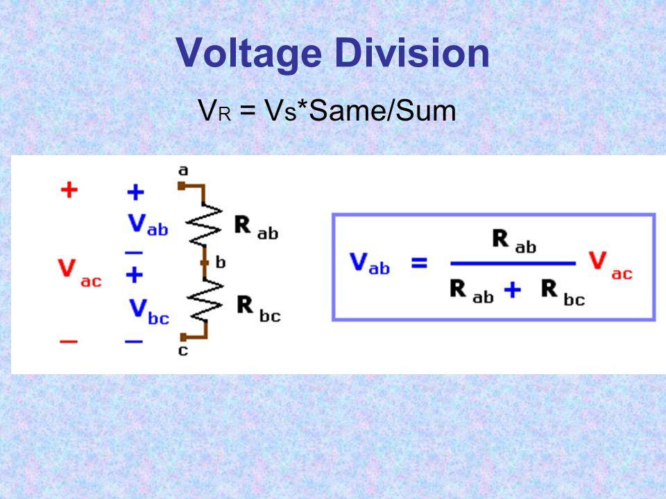 Voltage Division V R = V s *Same/Sum
