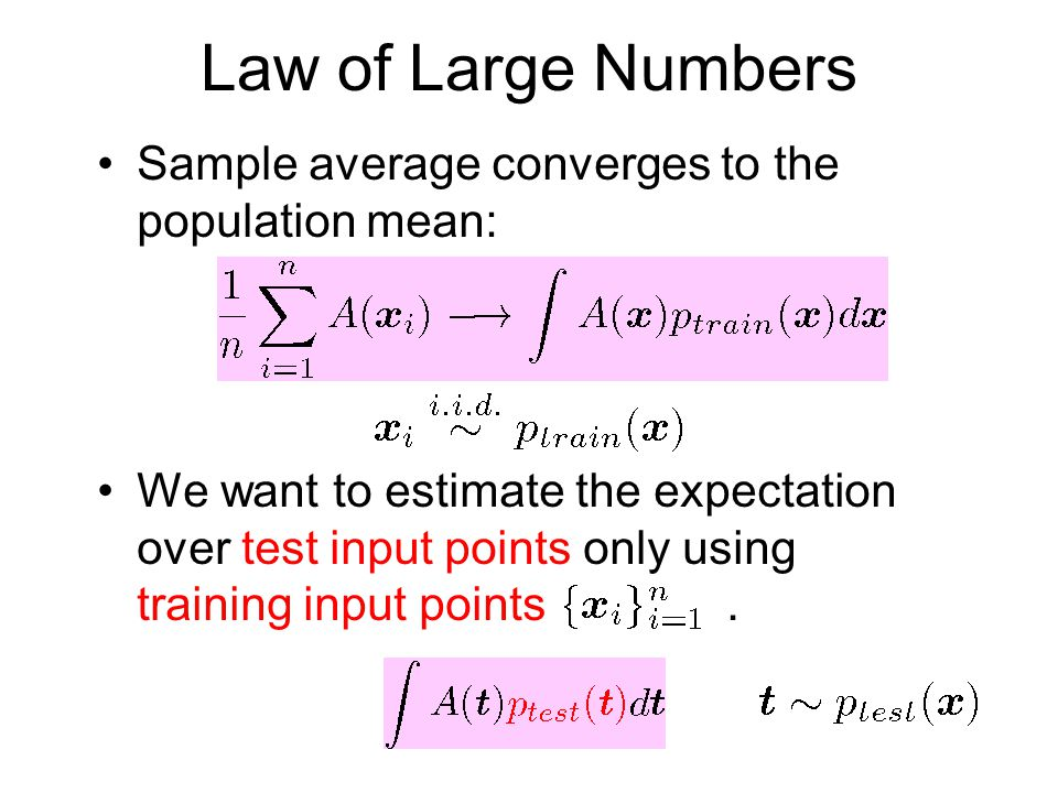 Law of Large Numbers Sample average converges to the population mean: We want to estimate the expectation over test input points only using training input points.