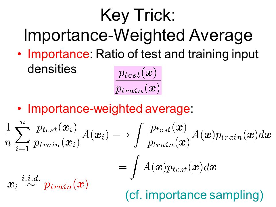 Key Trick: Importance-Weighted Average Importance: Ratio of test and training input densities Importance-weighted average: (cf.