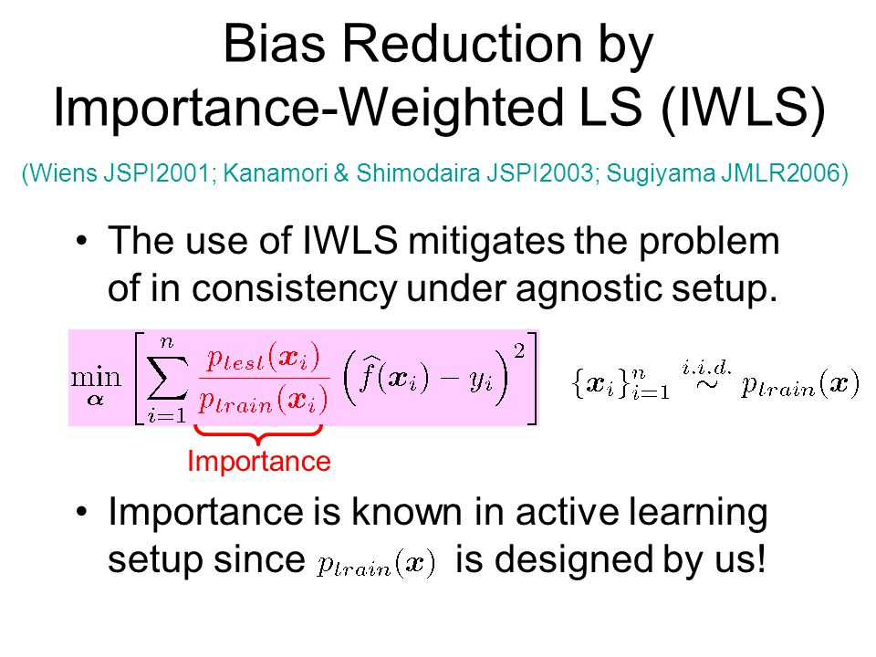 Bias Reduction by Importance-Weighted LS (IWLS) The use of IWLS mitigates the problem of in consistency under agnostic setup.