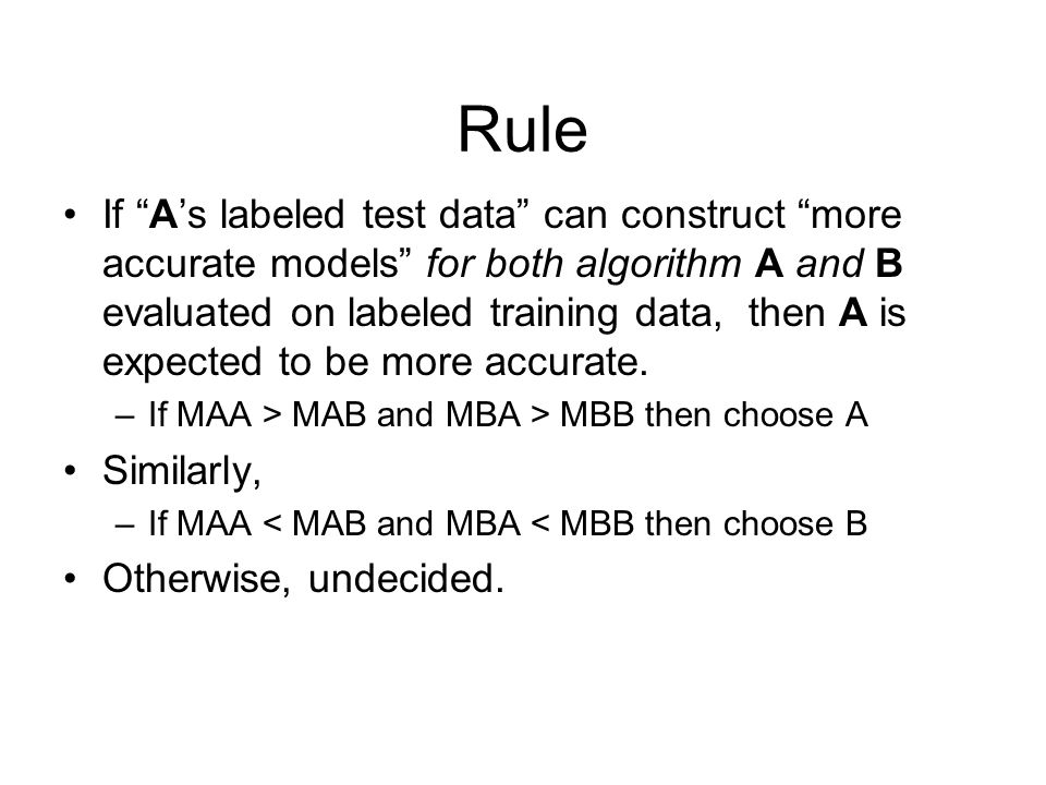 Rule If A's labeled test data can construct more accurate models for both algorithm A and B evaluated on labeled training data, then A is expected to be more accurate.