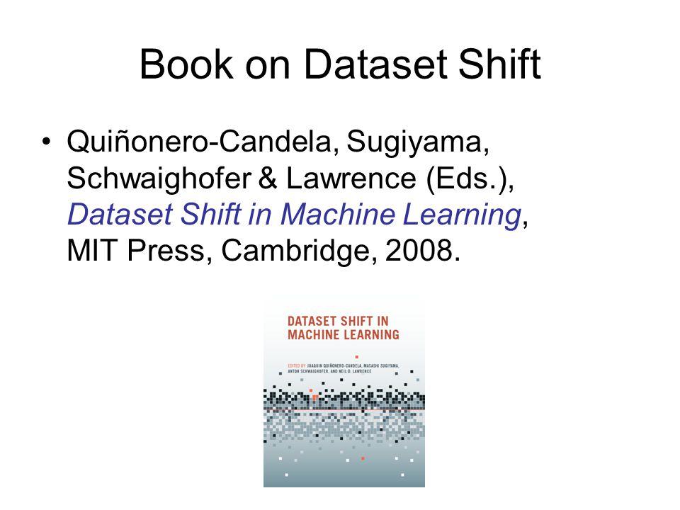 Book on Dataset Shift Quiñonero-Candela, Sugiyama, Schwaighofer & Lawrence (Eds.), Dataset Shift in Machine Learning, MIT Press, Cambridge, 2008.