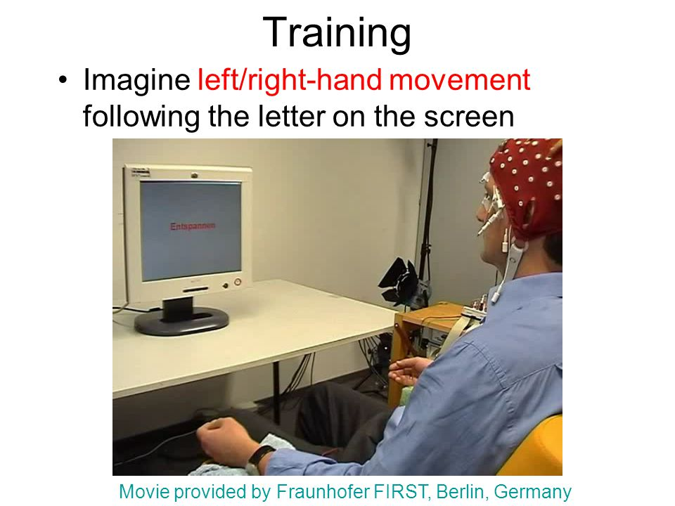 Training Imagine left/right-hand movement following the letter on the screen Movie provided by Fraunhofer FIRST, Berlin, Germany