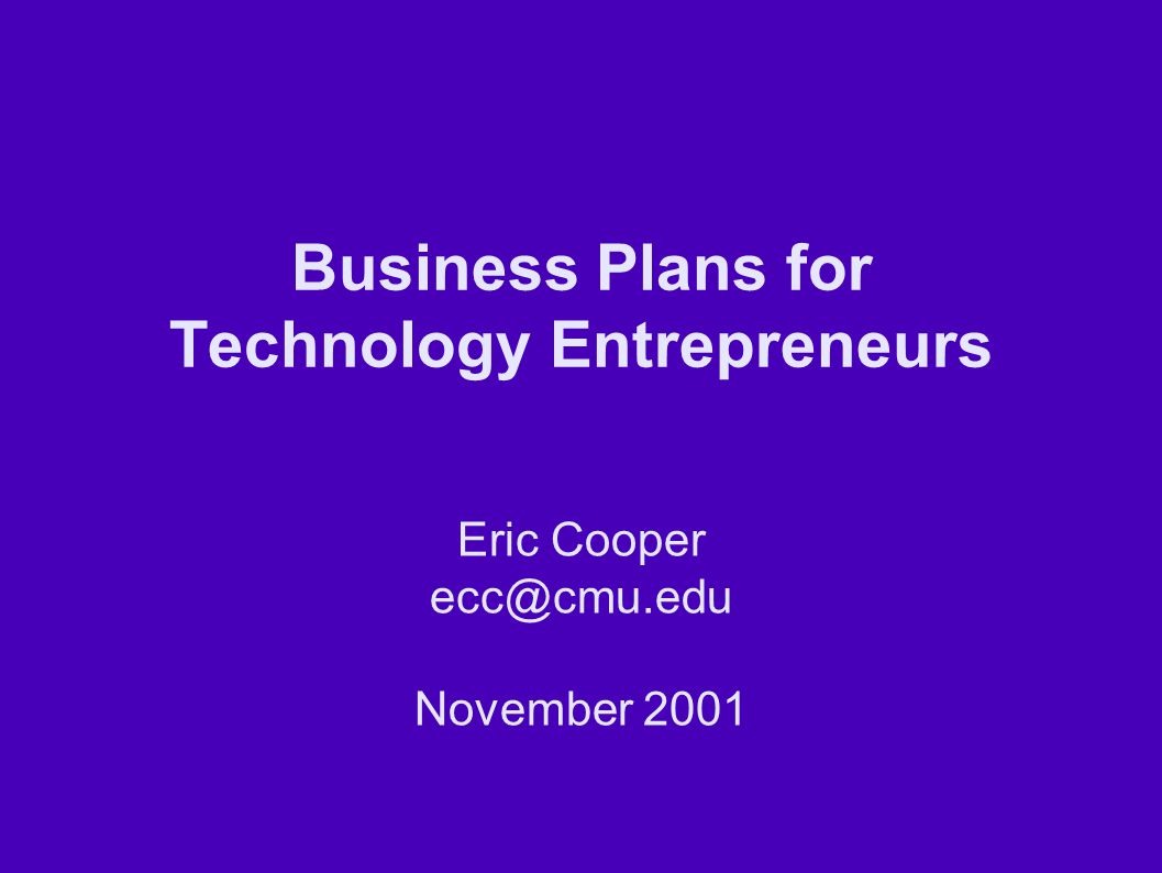 Business Plans for Technology Entrepreneurs Eric Cooper November 2001