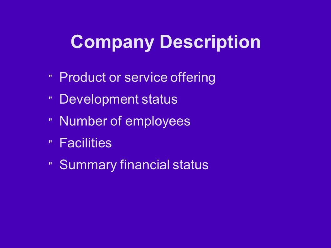 Company Description Product or service offering Development status Number of employees Facilities Summary financial status