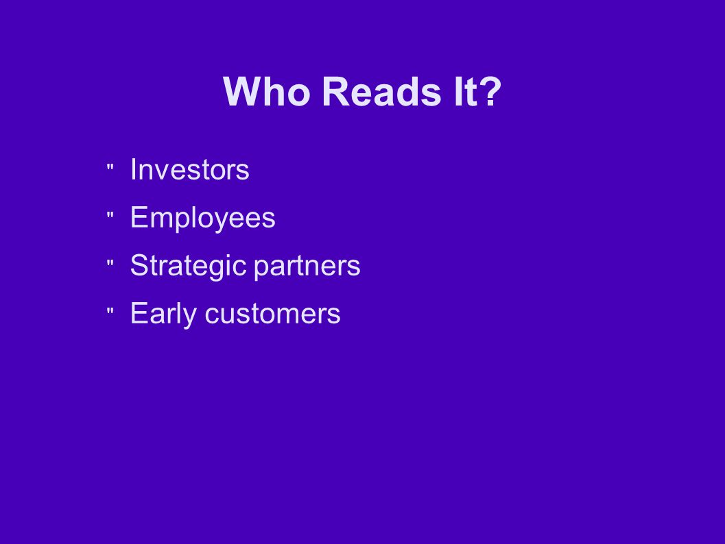 Who Reads It Investors Employees Strategic partners Early customers