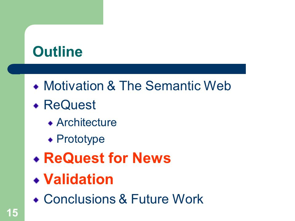 15 Outline Motivation & The Semantic Web ReQuest Architecture Prototype ReQuest for News Validation Conclusions & Future Work