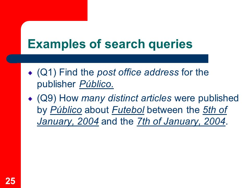 25 Examples of search queries (Q1) Find the post office address for the publisher Público.