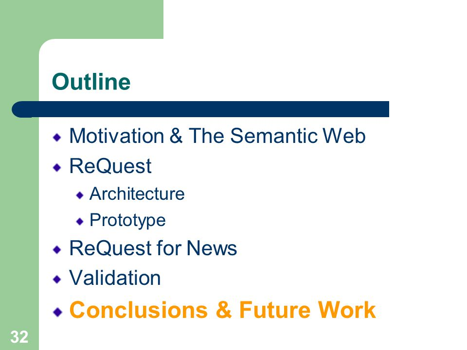 32 Outline Motivation & The Semantic Web ReQuest Architecture Prototype ReQuest for News Validation Conclusions & Future Work
