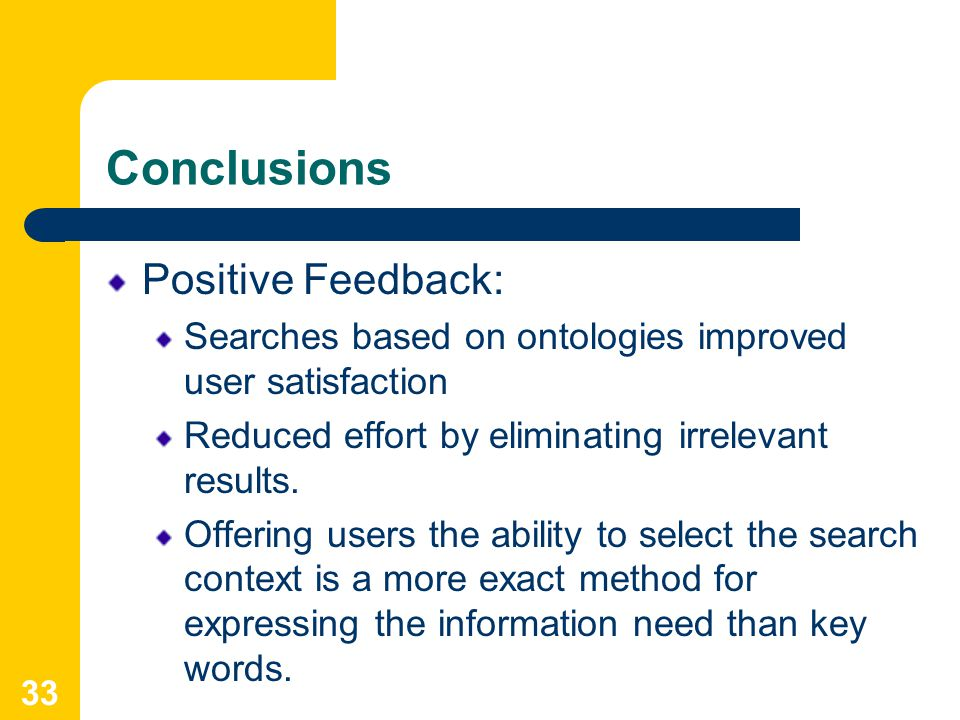 33 Conclusions Positive Feedback: Searches based on ontologies improved user satisfaction Reduced effort by eliminating irrelevant results.