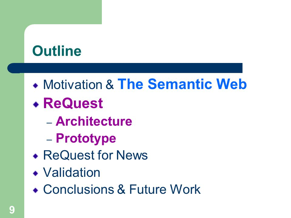 9 Outline Motivation & The Semantic Web ReQuest – Architecture – Prototype ReQuest for News Validation Conclusions & Future Work
