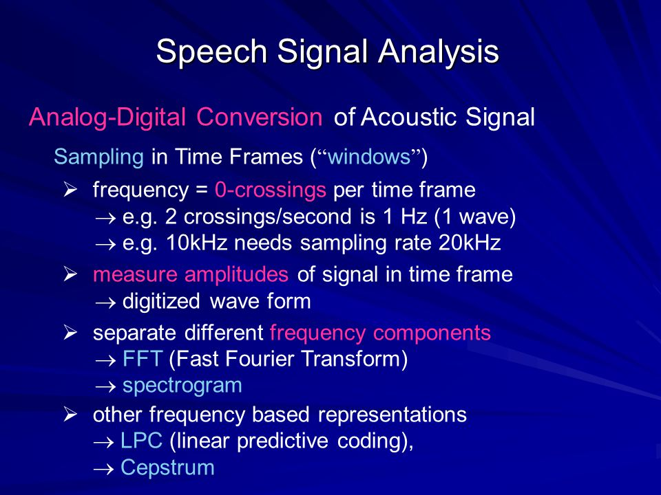 Speech Signal Analysis Analog-Digital Conversion of Acoustic Signal Sampling in Time Frames ( windows )  frequency = 0-crossings per time frame  e.g.