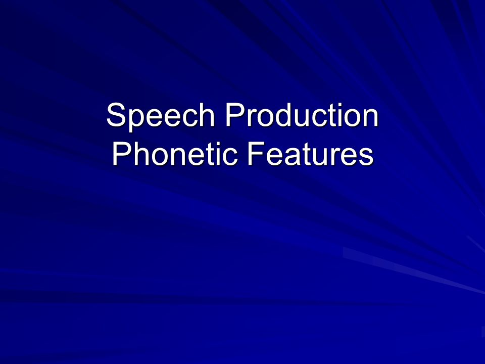 Speech Production Phonetic Features