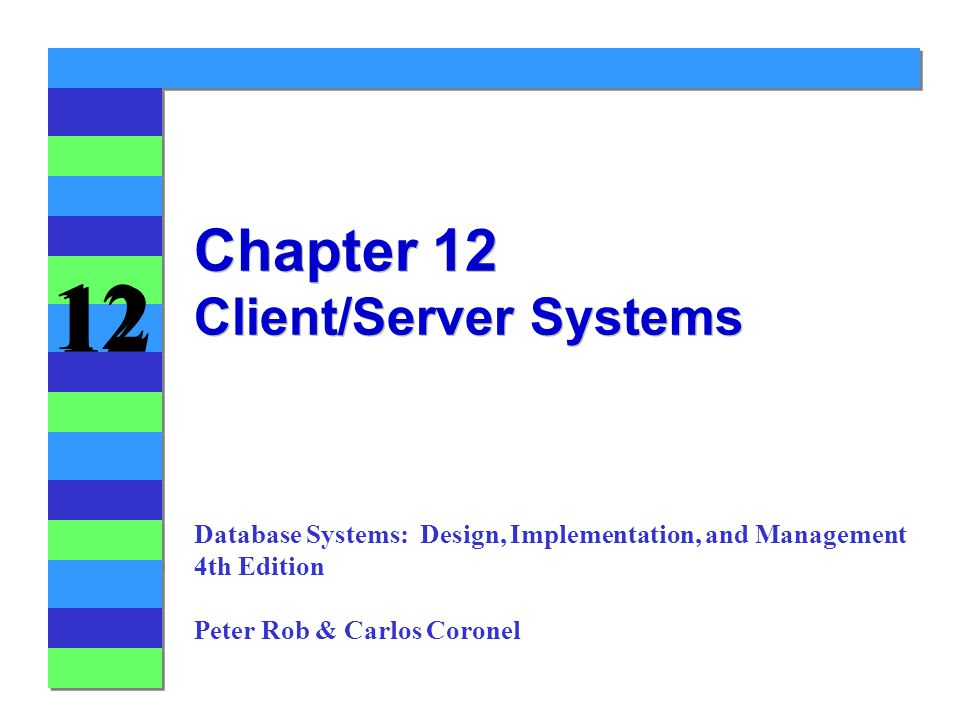 12 Chapter 12 Client/Server Systems Database Systems: Design, Implementation, and Management 4th Edition Peter Rob & Carlos Coronel
