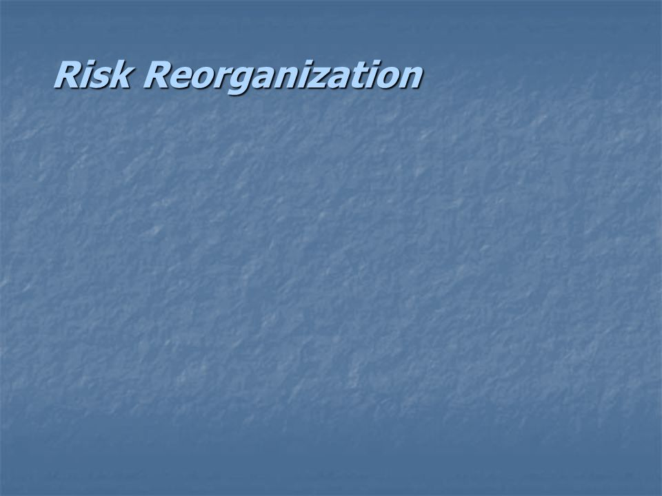 Risk Reorganization