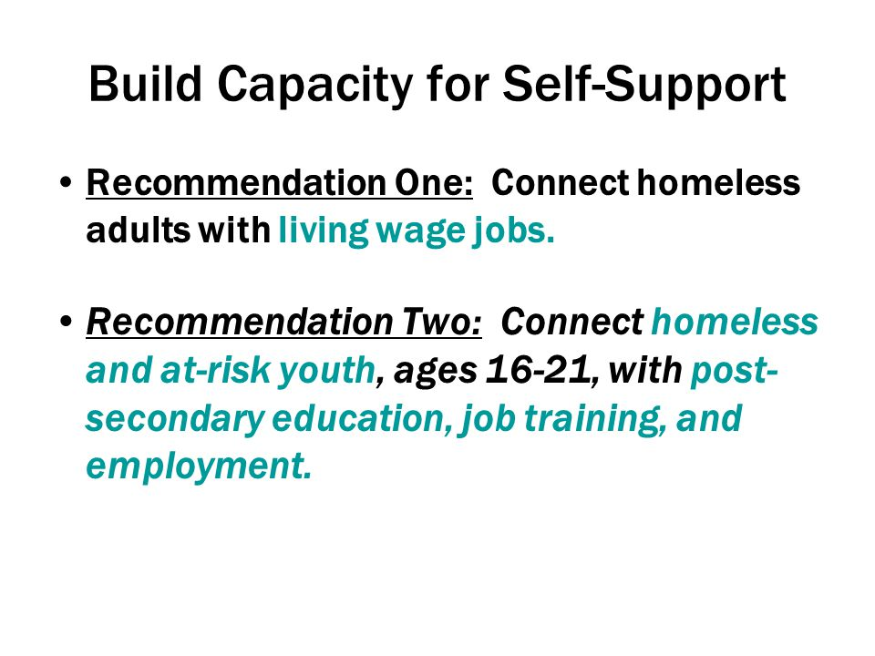 Build Capacity for Self-Support Recommendation One: Connect homeless adults with living wage jobs.