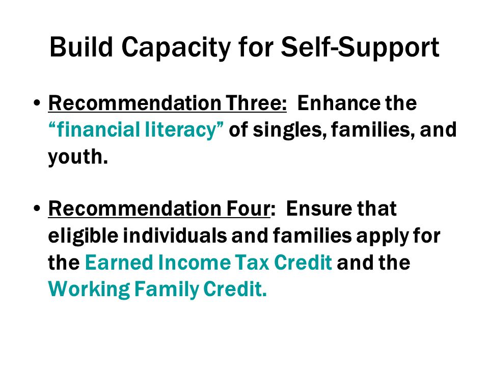 Build Capacity for Self-Support Recommendation Three: Enhance the financial literacy of singles, families, and youth.