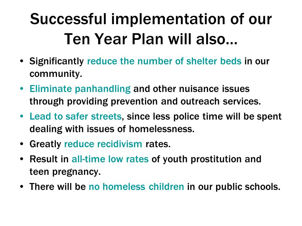 Successful implementation of our Ten Year Plan will also… Significantly reduce the number of shelter beds in our community.
