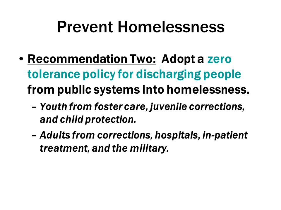 Prevent Homelessness Recommendation Two: Adopt a zero tolerance policy for discharging people from public systems into homelessness.