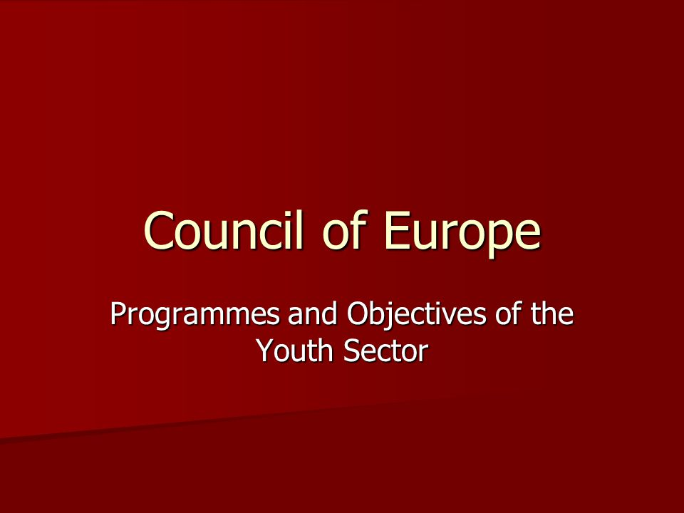 Council of Europe Programmes and Objectives of the Youth Sector