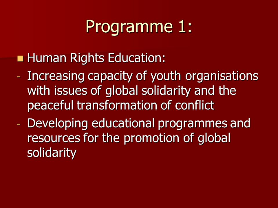Programme 1: Human Rights Education: Human Rights Education: - Increasing capacity of youth organisations with issues of global solidarity and the pea