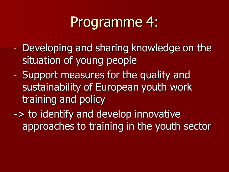 Programme 4: - Developing and sharing knowledge on the situation of young people - Support measures for the quality and sustainability of European you