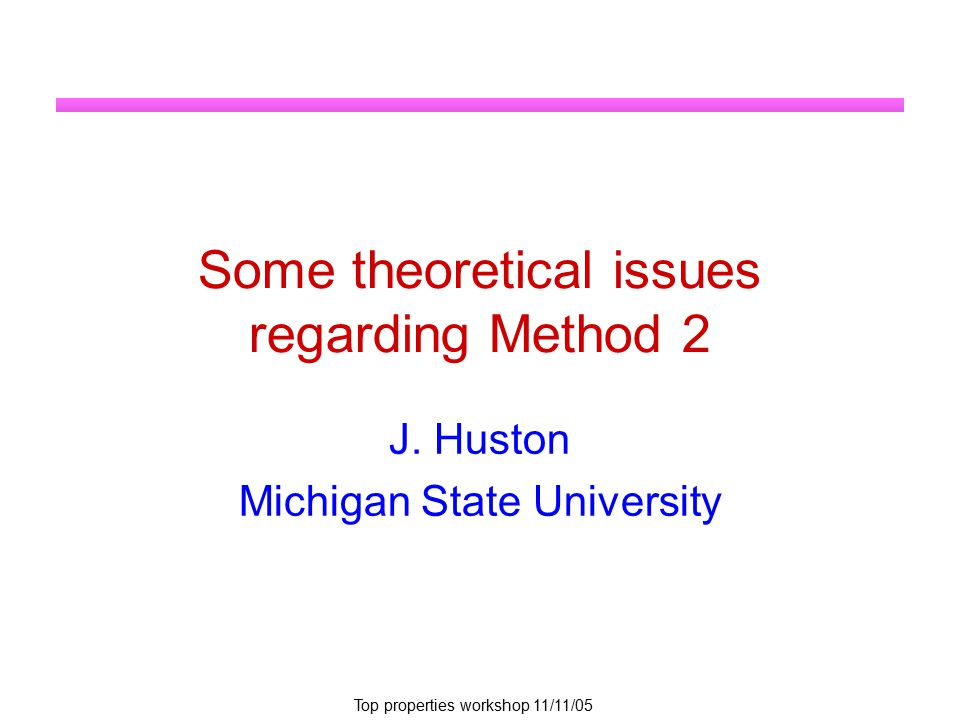 Top properties workshop 11/11/05 Some theoretical issues regarding Method 2 J.