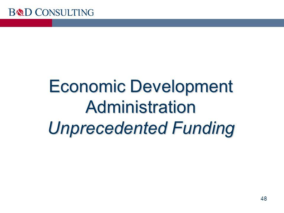 48 Economic Development Administration Unprecedented Funding