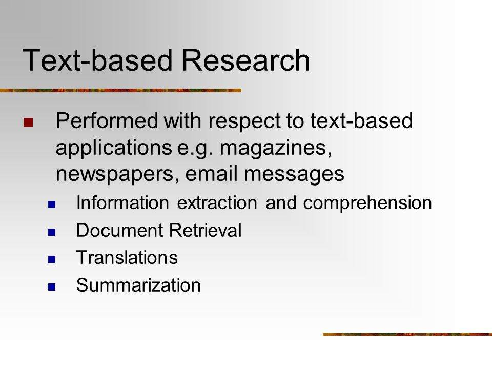 Text-based Research Performed with respect to text-based applications e.g.