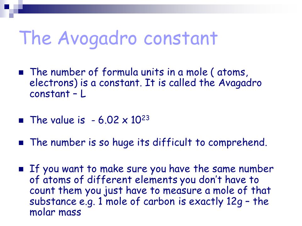 The Avogadro constant The number of formula units in a mole ( atoms, electrons) is a constant.
