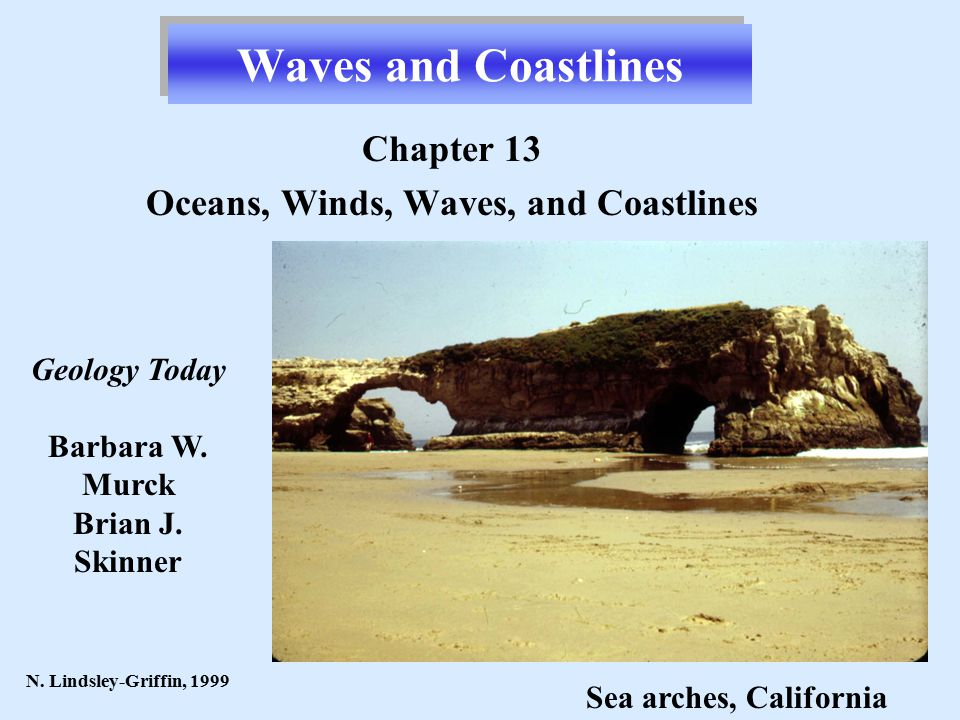 Waves and Coastlines Chapter 13 Oceans, Winds, Waves, and Coastlines N.