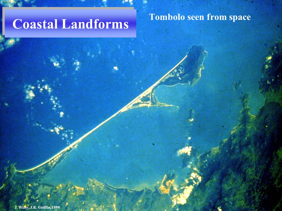 Tombolo seen from space Coastal Landforms J. Wiley, J.R. Griffin, 1999