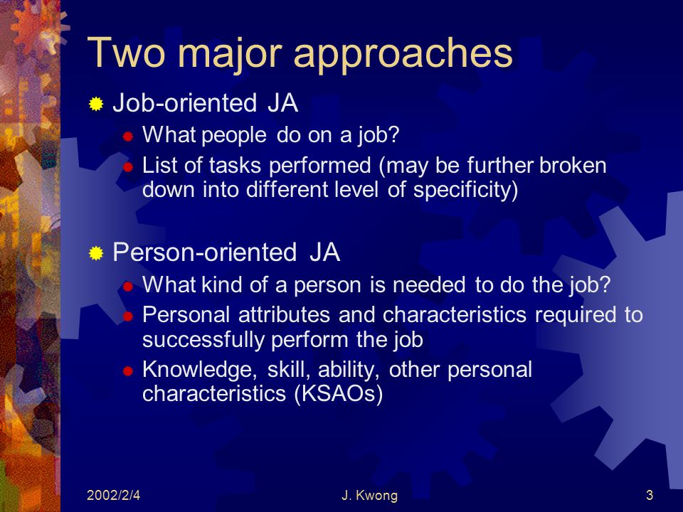 2002/2/4J. Kwong3 Two major approaches  Job-oriented JA  What people do on a job.