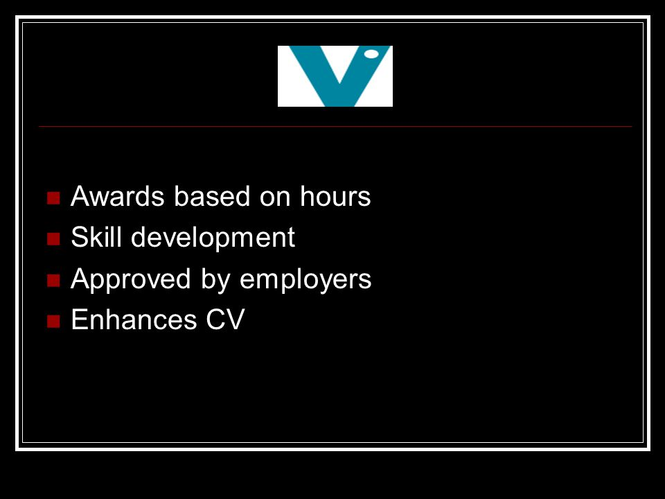 Awards based on hours Skill development Approved by employers Enhances CV