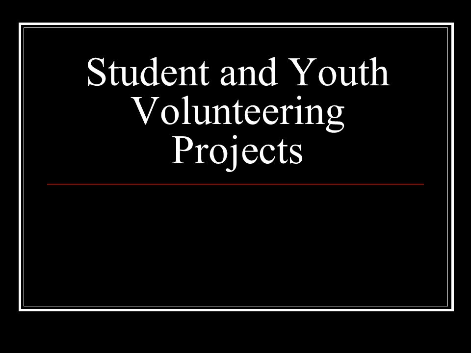 Student and Youth Volunteering Projects