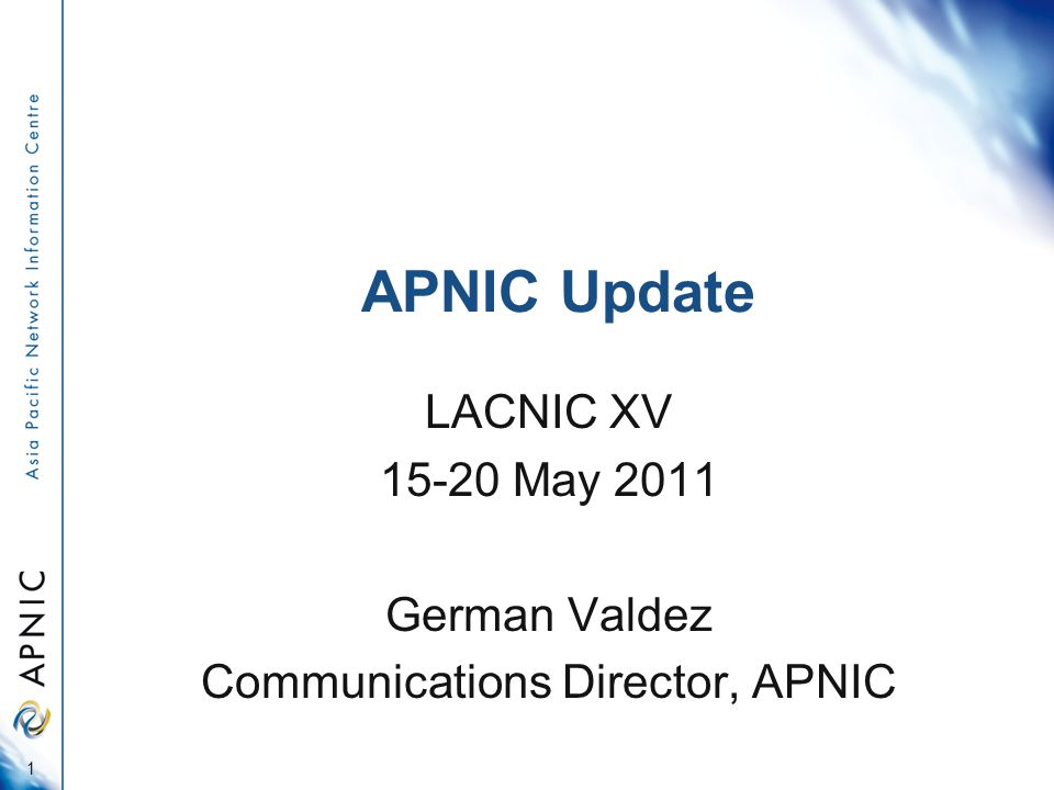 APNIC Update LACNIC XV May 2011 German Valdez Communications Director, APNIC 1