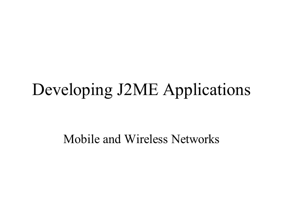 Developing J2ME Applications Mobile and Wireless Networks