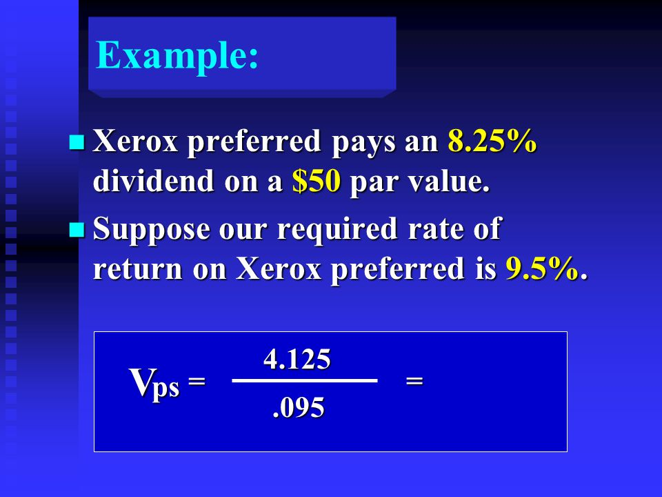 Example: n Xerox preferred pays an 8.25% dividend on a $50 par value.