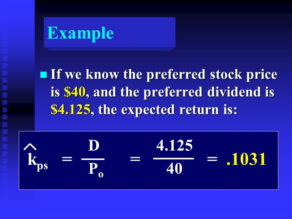 Example n If we know the preferred stock price is $40, and the preferred dividend is $4.125, the expected return is: DPoDPo k ps = = =