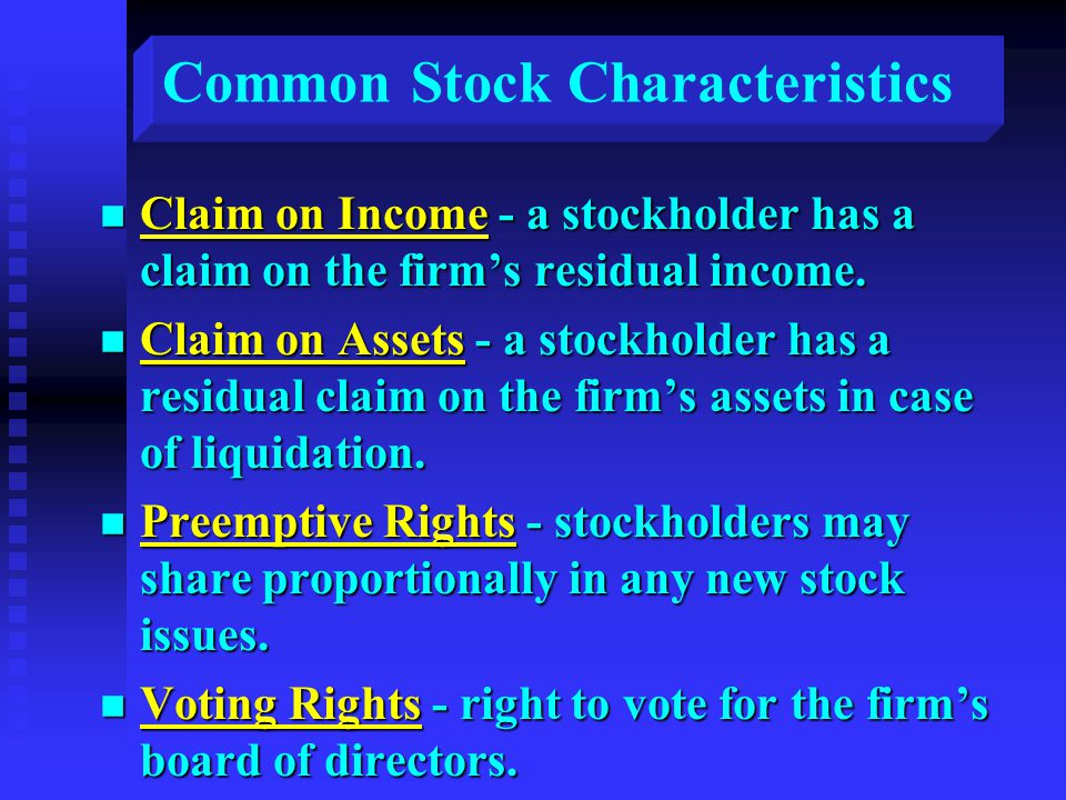 Common Stock Characteristics n Claim on Income - a stockholder has a claim on the firm's residual income.