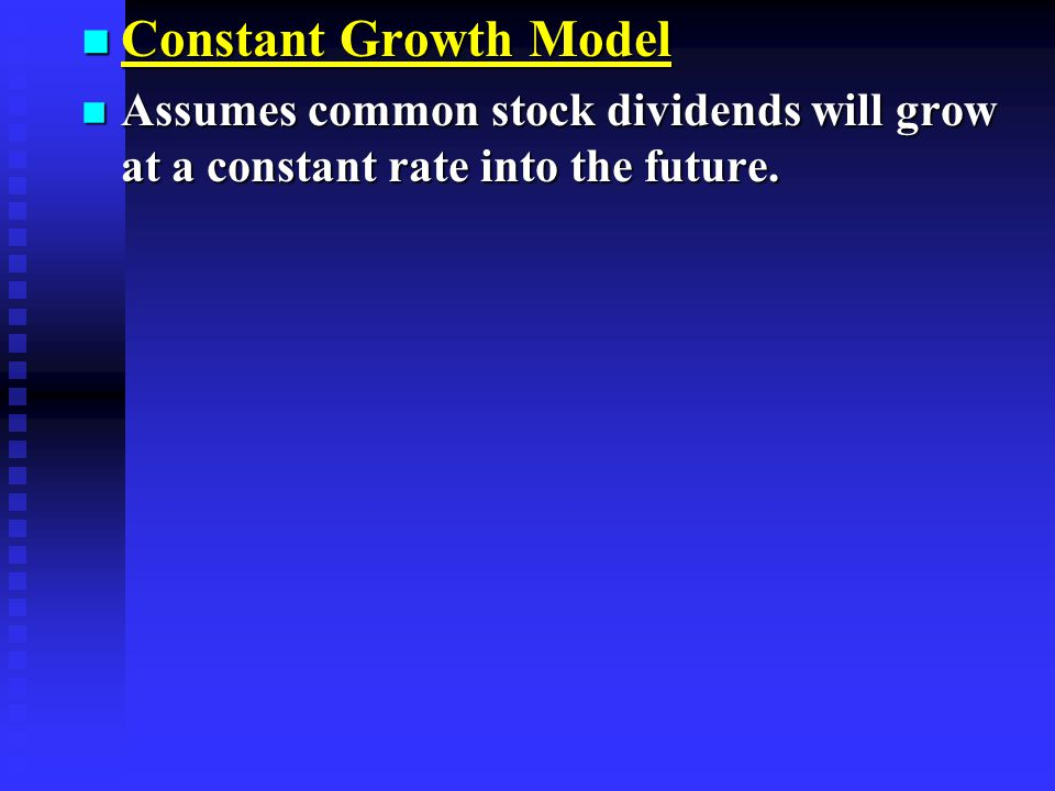 n Constant Growth Model n Assumes common stock dividends will grow at a constant rate into the future.