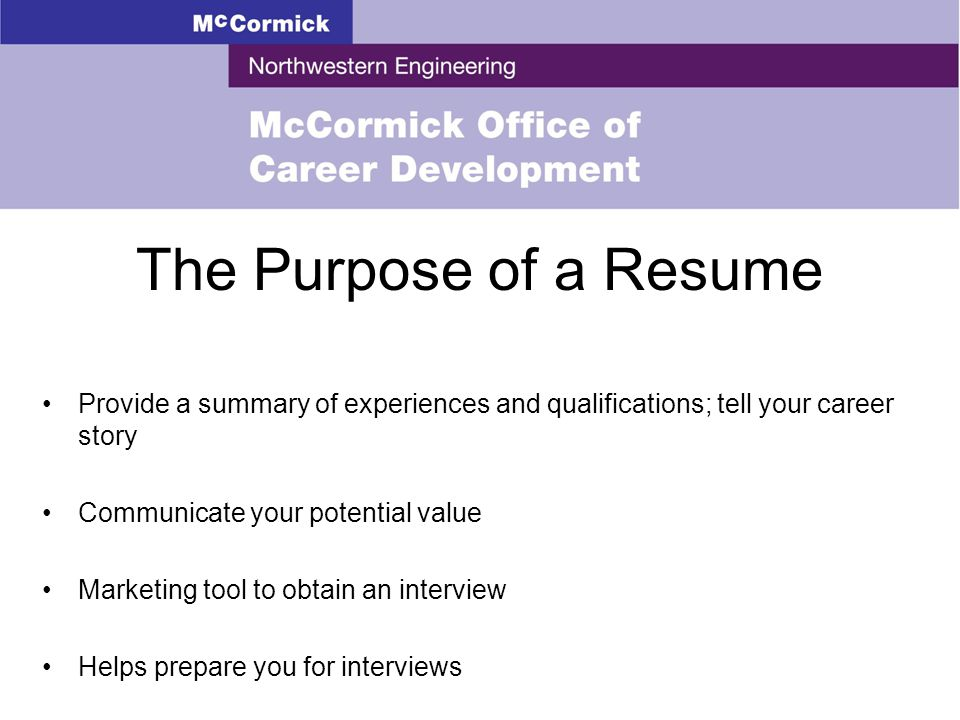 3 The Purpose Of A Resume Provide A Summary Of Experiences And  Qualifications; Tell Your Career Story Communicate Your Potential Value  Marketing Tool To ...