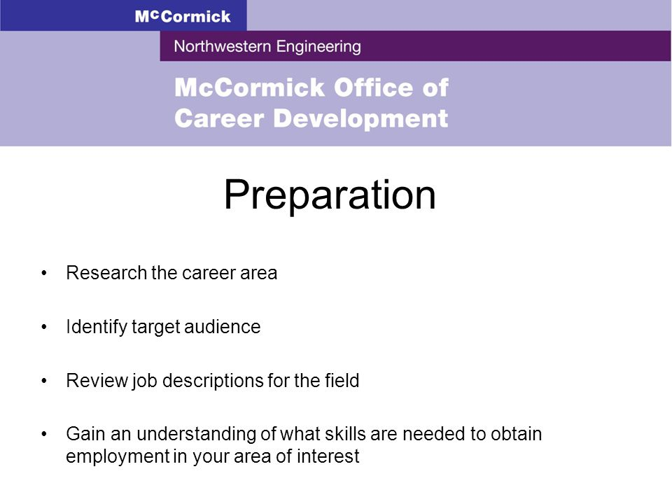 Preparation Research the career area Identify target audience Review job descriptions for the field Gain an understanding of what skills are needed to obtain employment in your area of interest