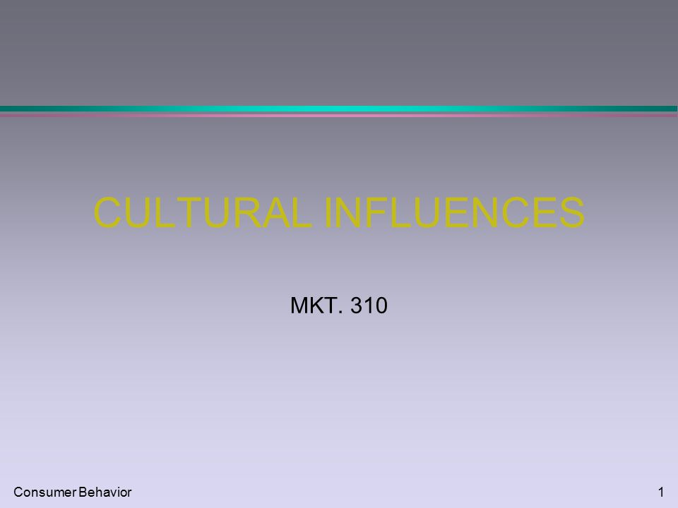Consumer behavior1 cultural influences mkt consumer behavior2 1 consumer behavior1 cultural influences mkt 310 malvernweather