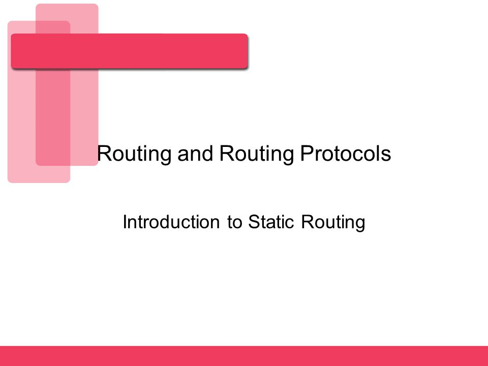 Routing and Routing Protocols Introduction to Static Routing