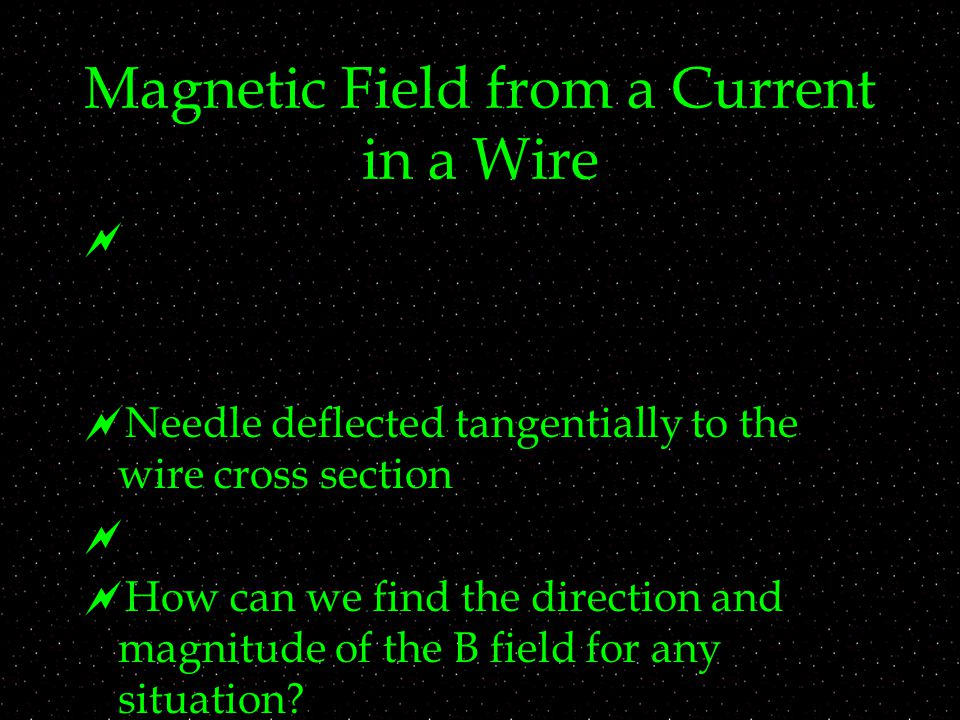 Magnetic Field from a Current in a Wire   Needle deflected tangentially to the wire cross section   How can we find the direction and magnitude of the B field for any situation