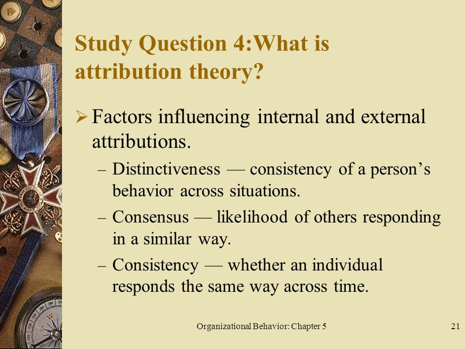 Organizational Behavior: Chapter 521 Study Question 4:What is attribution theory.