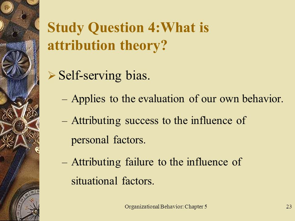 Organizational Behavior: Chapter 523 Study Question 4:What is attribution theory.