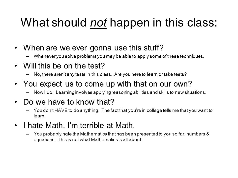 What should not happen in this class: When are we ever gonna use this stuff.
