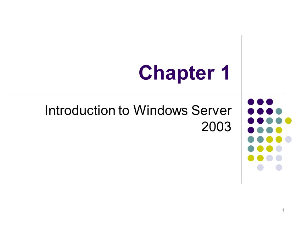 1 Chapter 1 Introduction to Windows Server 2003